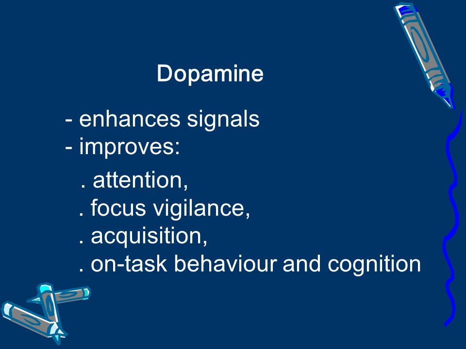 Dopamine - enhances signals - improves: . attention, .
