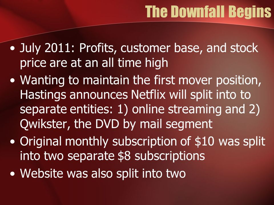 The Downfall Begins July 2011: Profits, customer base, and stock price are at an all time high.