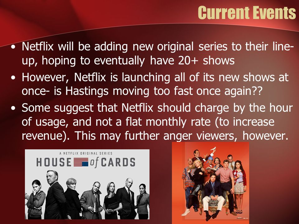 Current Events Netflix will be adding new original series to their line-up, hoping to eventually have 20+ shows.