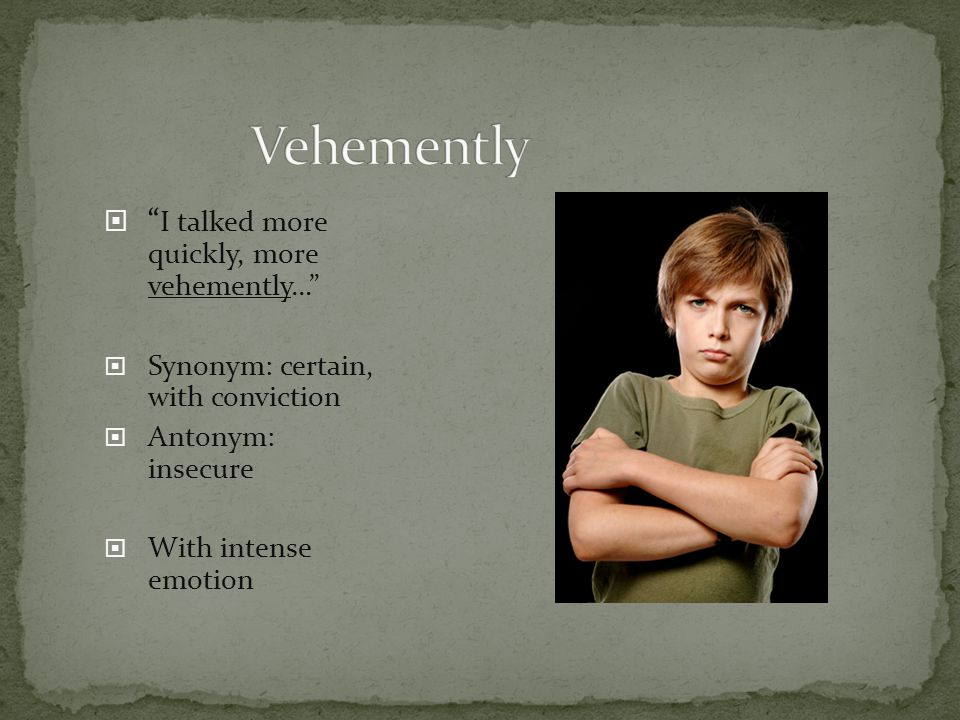Vehemently I talked more quickly, more vehemently…