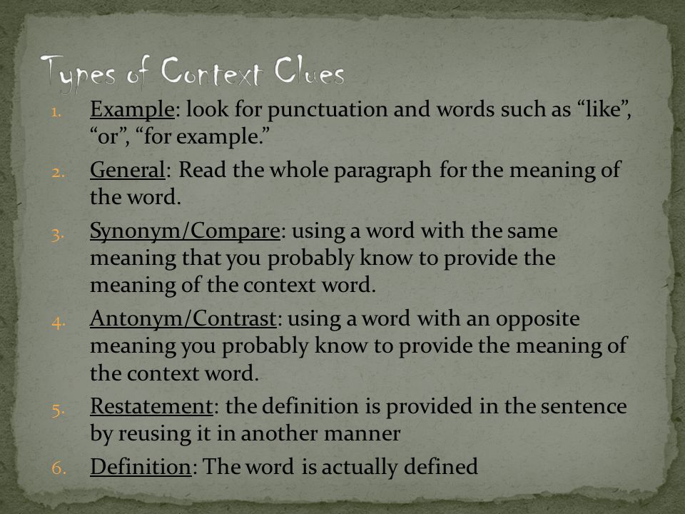 Types of Context Clues Example: look for punctuation and words such as like , or , for example.