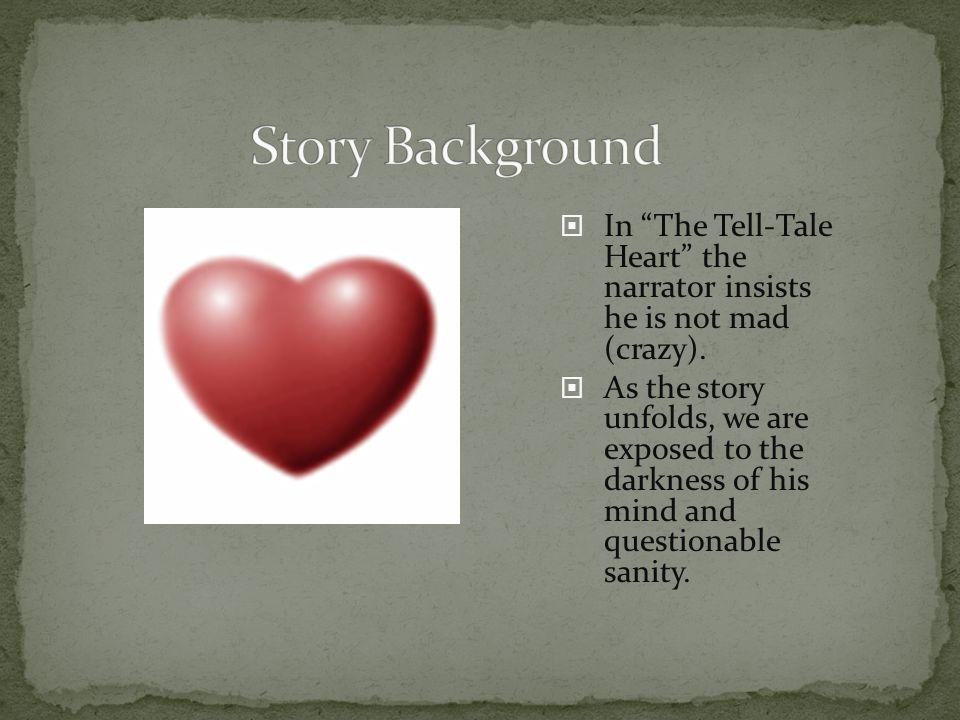 Story Background In The Tell-Tale Heart the narrator insists he is not mad (crazy).