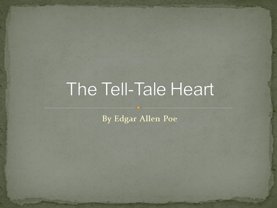 The Tell-Tale Heart By Edgar Allen Poe