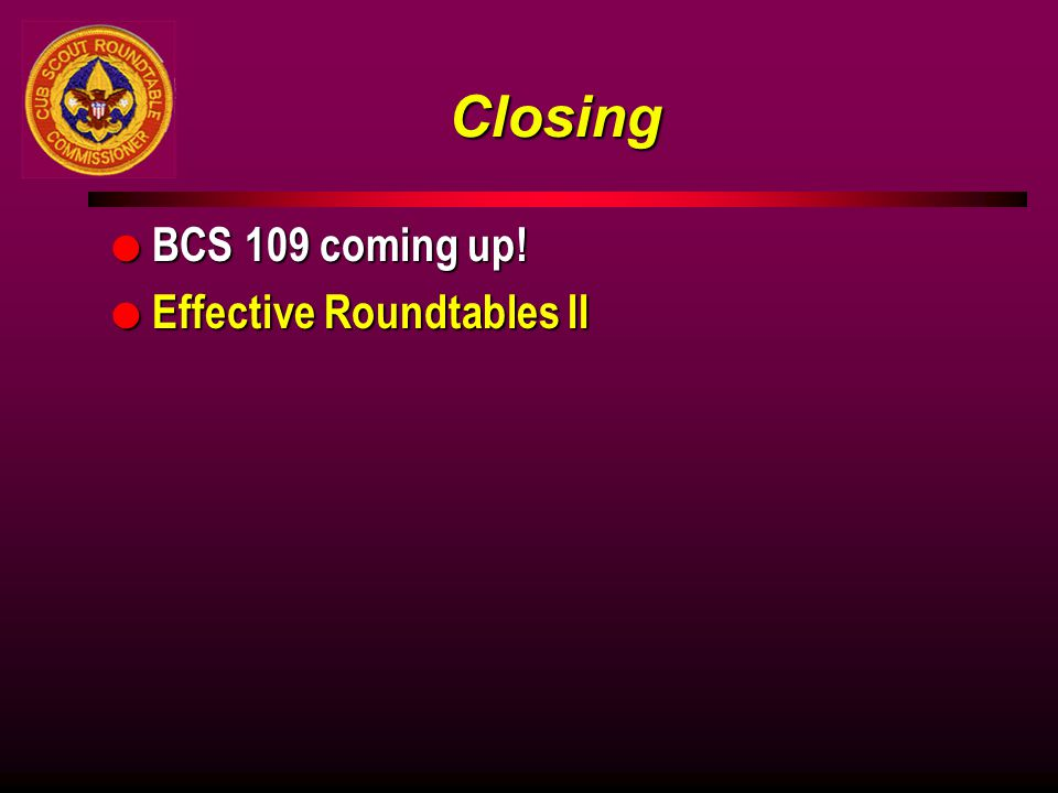 Closing BCS 109 coming up! Effective Roundtables II