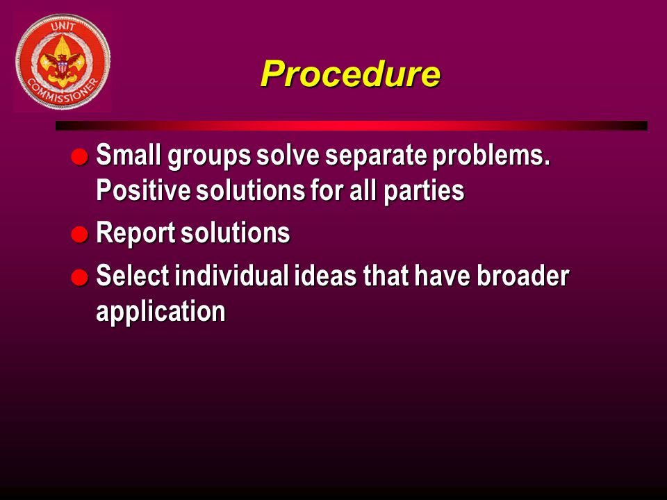 Procedure Small groups solve separate problems. Positive solutions for all parties. Report solutions.