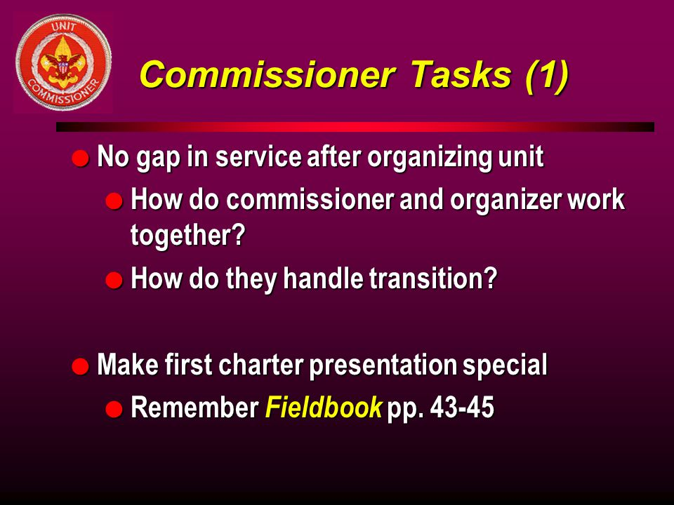 Commissioner Tasks (1) No gap in service after organizing unit