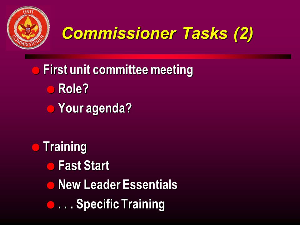 Commissioner Tasks (2) First unit committee meeting Role Your agenda
