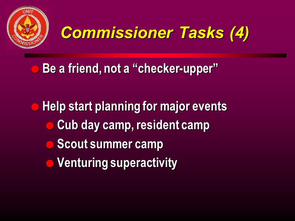 Commissioner Tasks (4) Be a friend, not a checker-upper