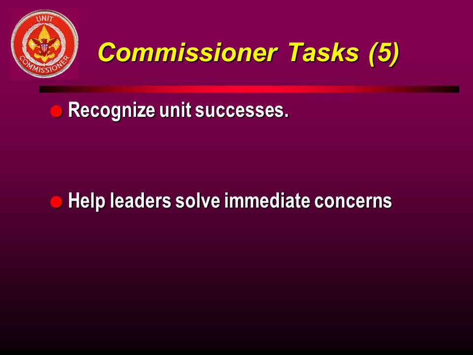 Commissioner Tasks (5) Recognize unit successes.