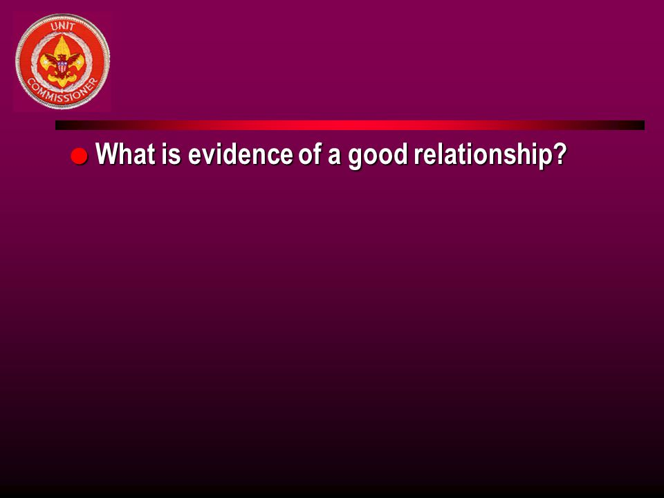 What is evidence of a good relationship