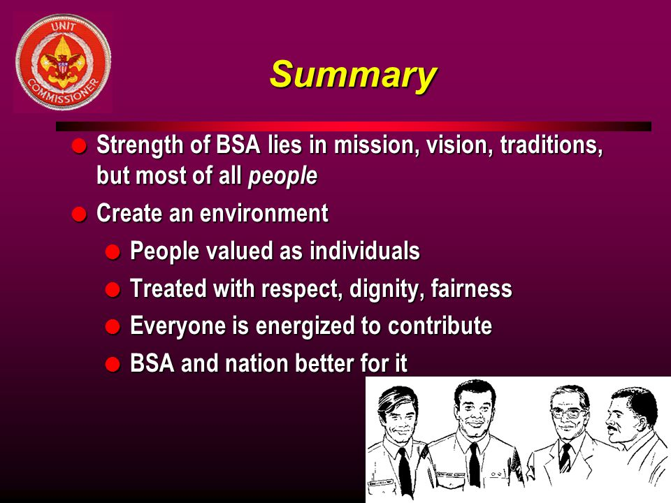 Summary Strength of BSA lies in mission, vision, traditions, but most of all people. Create an environment.