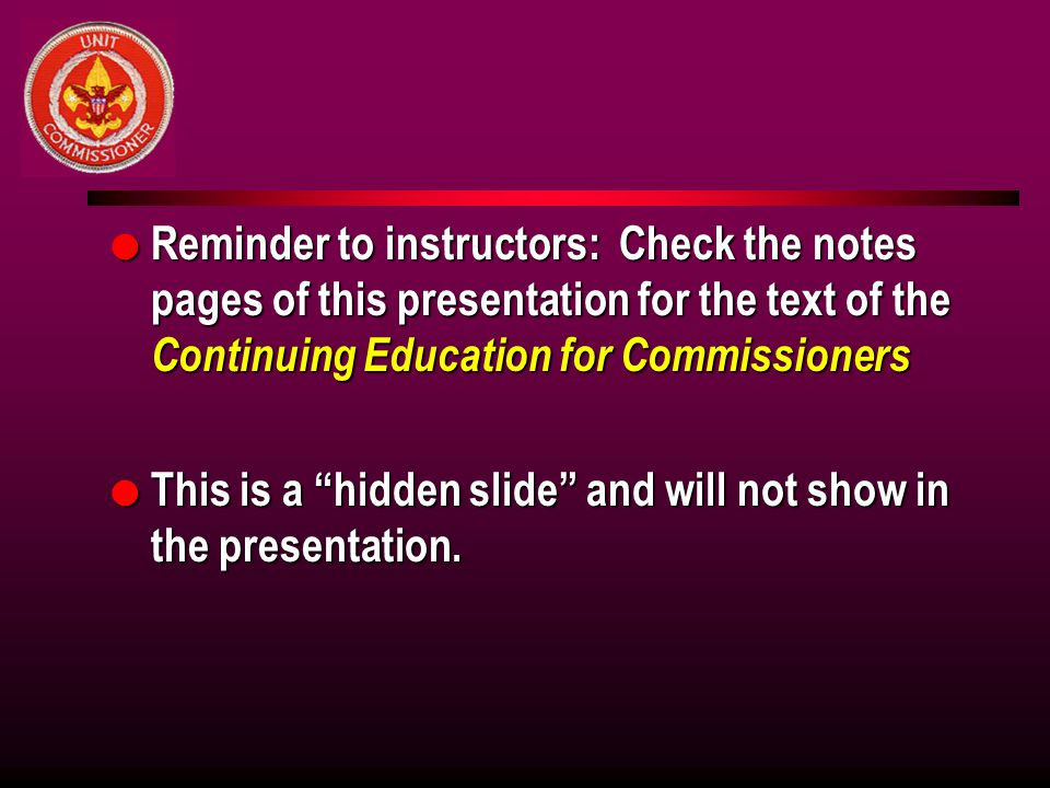 Reminder to instructors: Check the notes pages of this presentation for the text of the Continuing Education for Commissioners