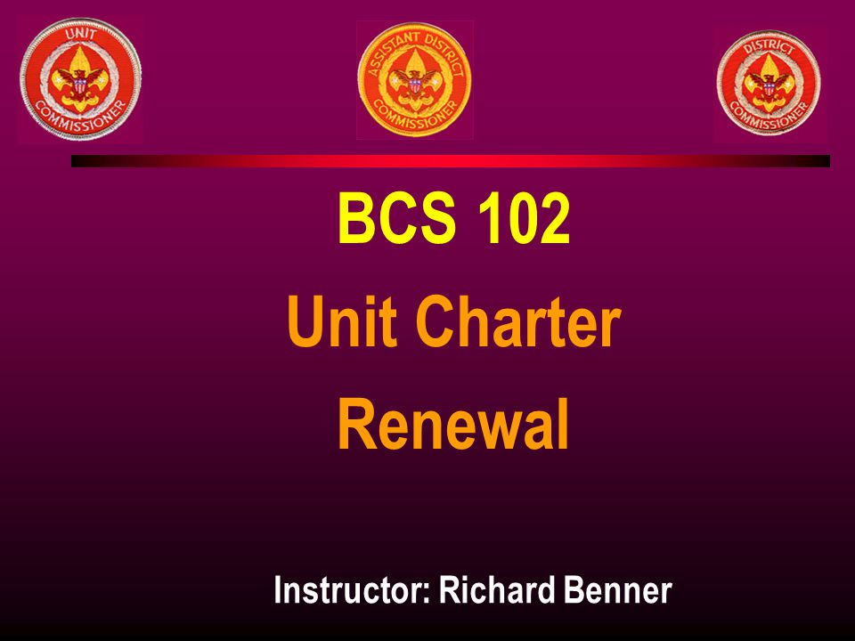 BCS 102 Unit Charter Renewal