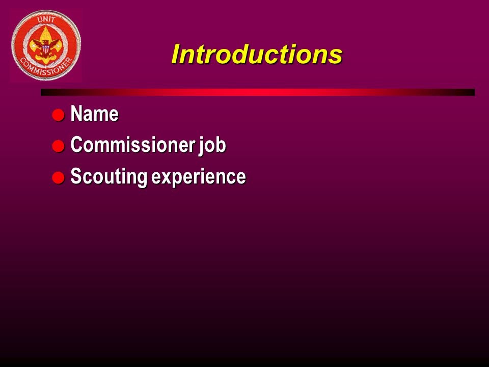 Introductions Name Commissioner job Scouting experience