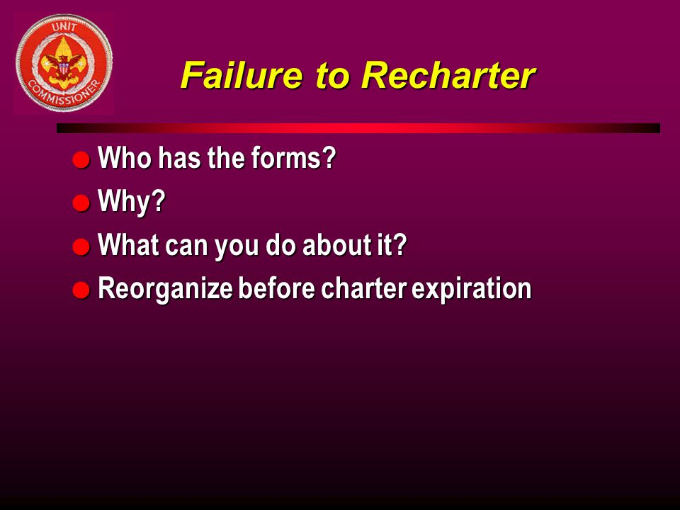 Failure to Recharter Who has the forms Why What can you do about it