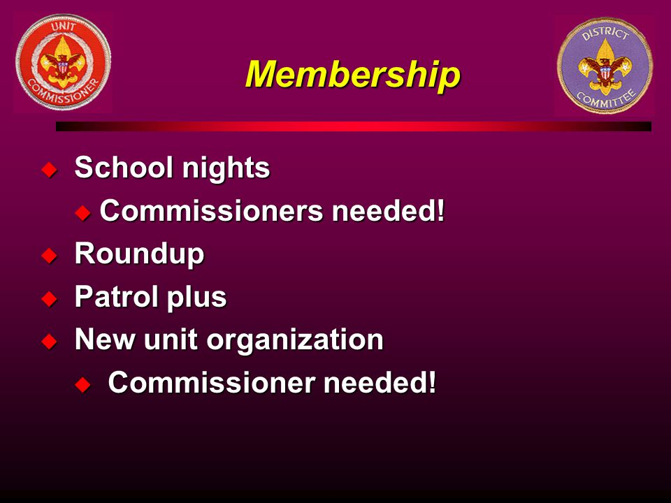 Membership School nights Commissioners needed! Roundup Patrol plus