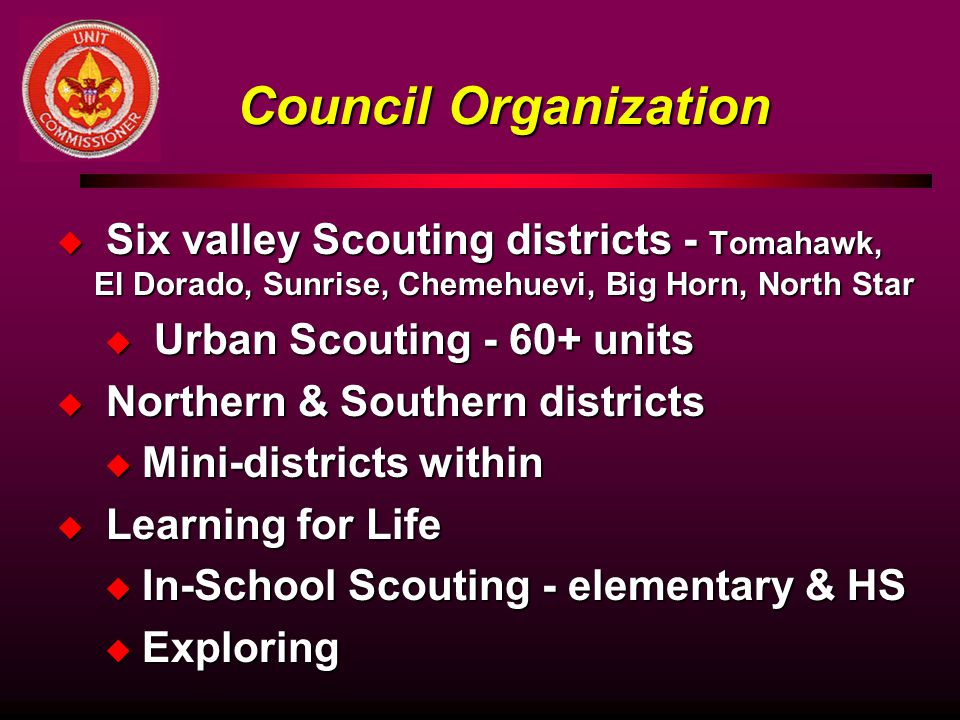 Council Organization Six valley Scouting districts - Tomahawk, El Dorado, Sunrise, Chemehuevi, Big Horn, North Star.