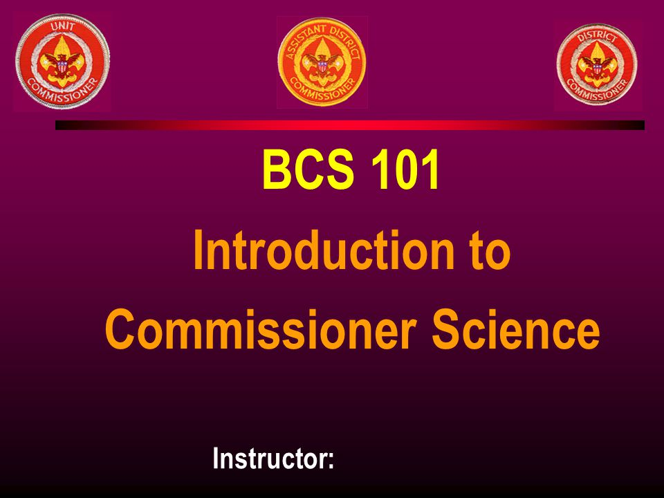 BCS 101 Introduction to Commissioner Science