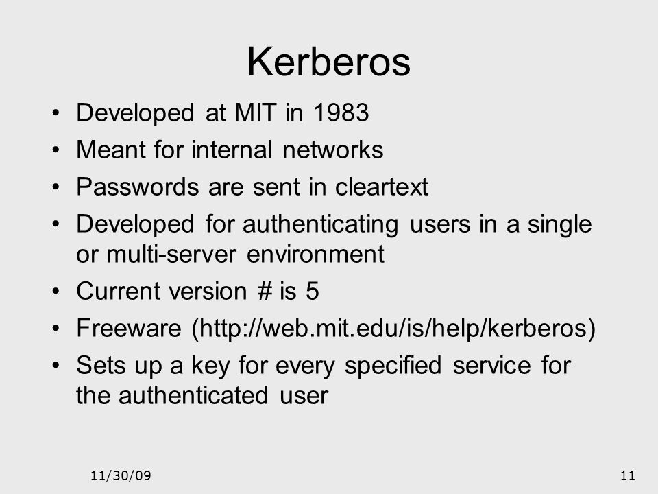 Kerberos Developed at MIT in 1983 Meant for internal networks