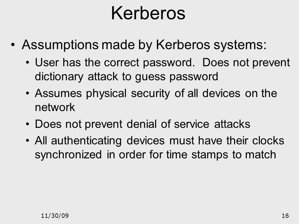 Kerberos Assumptions made by Kerberos systems:
