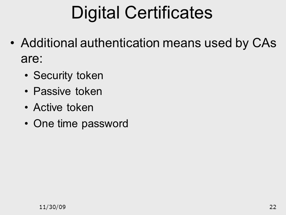 Digital Certificates Additional authentication means used by CAs are: