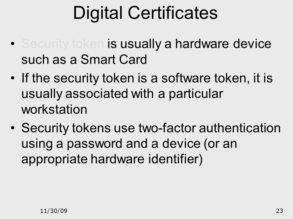 Digital Certificates Security token is usually a hardware device such as a Smart Card.
