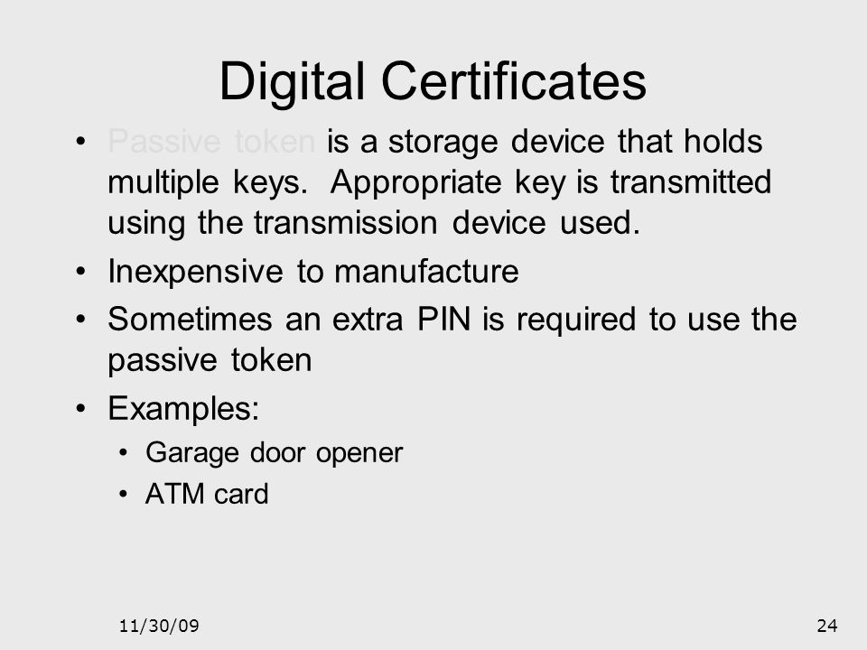 Digital Certificates Passive token is a storage device that holds multiple keys. Appropriate key is transmitted using the transmission device used.