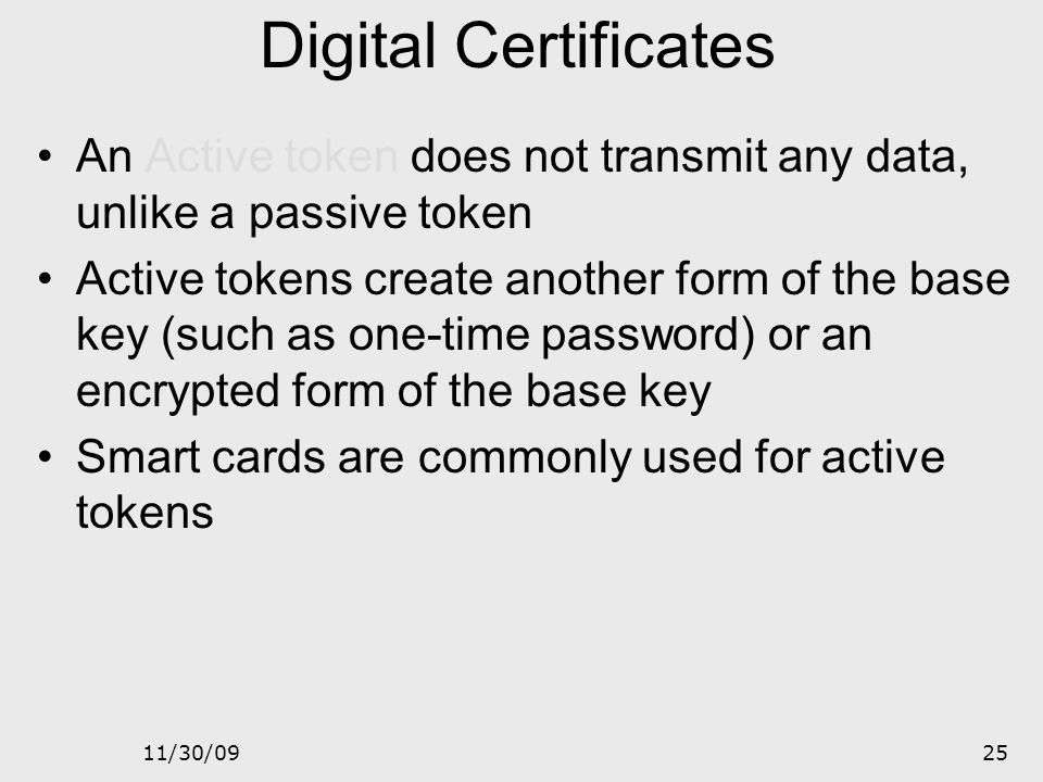 Digital Certificates An Active token does not transmit any data, unlike a passive token.