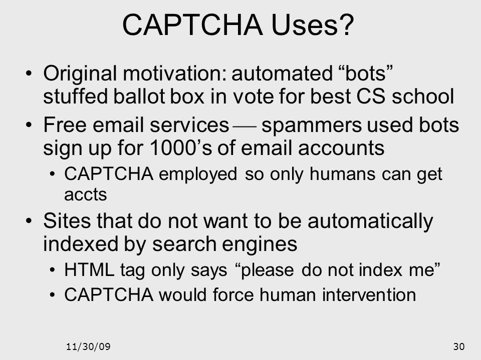 CAPTCHA Uses Original motivation: automated bots stuffed ballot box in vote for best CS school.