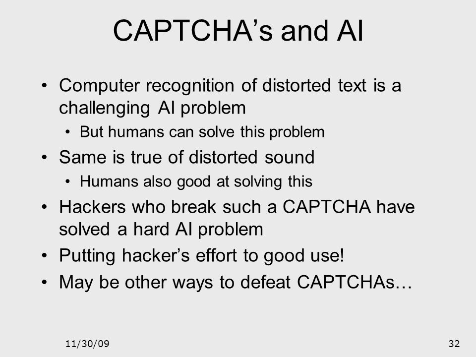 CAPTCHA's and AI Computer recognition of distorted text is a challenging AI problem. But humans can solve this problem.