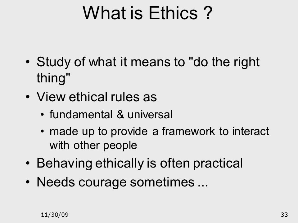 What is Ethics Study of what it means to do the right thing