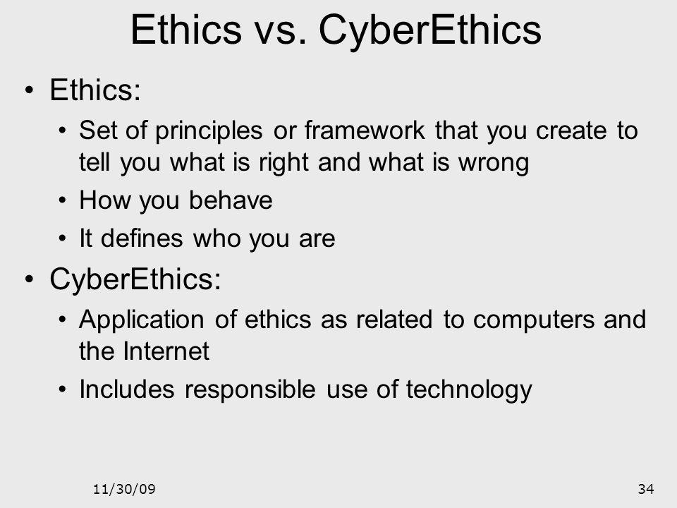 Ethics vs. CyberEthics Ethics: CyberEthics: