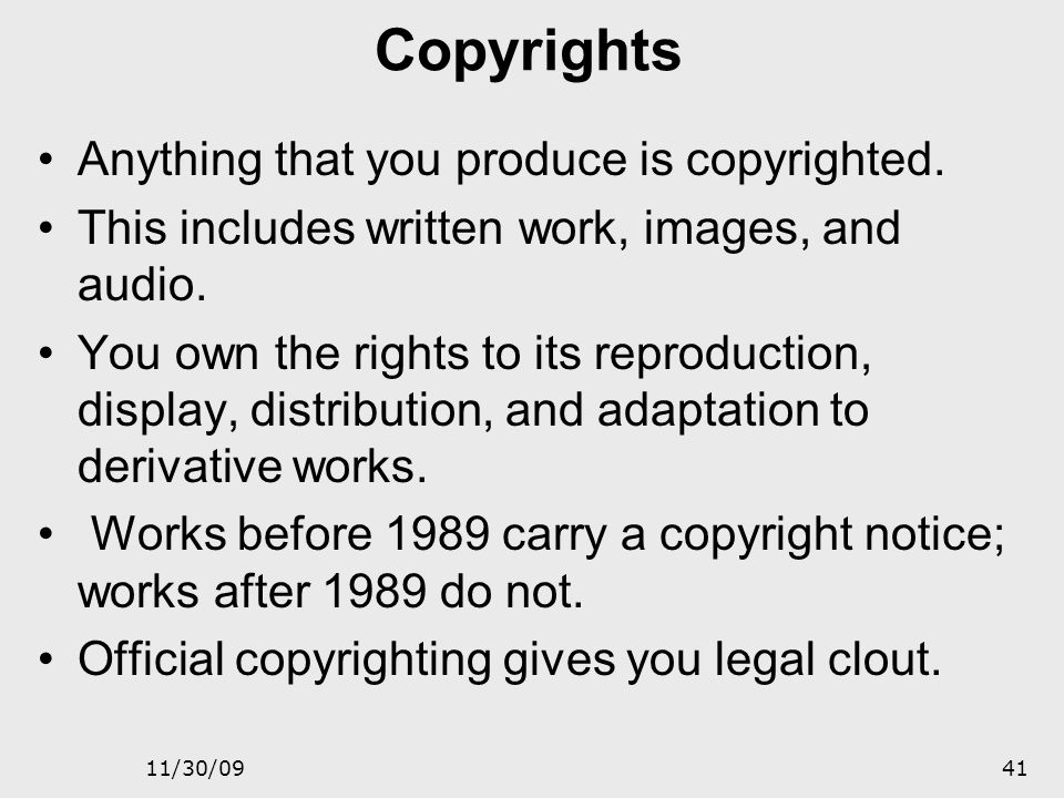 Copyrights Anything that you produce is copyrighted.