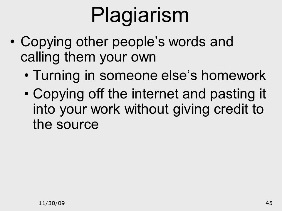 Plagiarism Copying other people's words and calling them your own