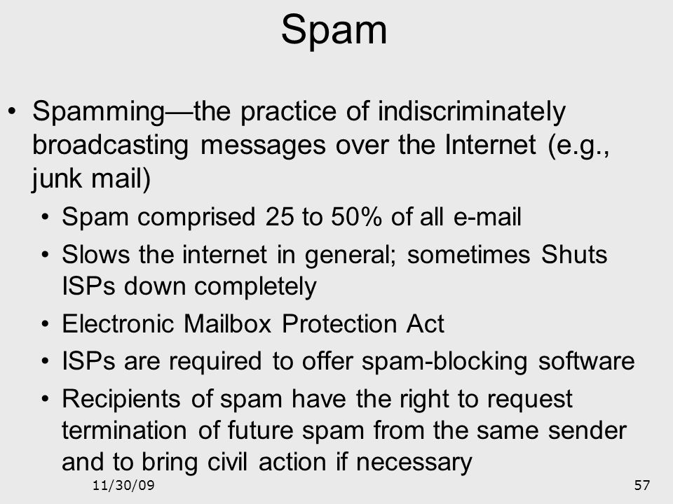 Spam Spamming—the practice of indiscriminately broadcasting messages over the Internet (e.g., junk mail)