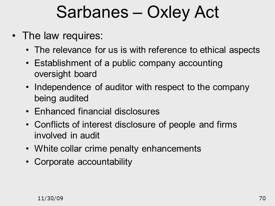 Sarbanes – Oxley Act The law requires: