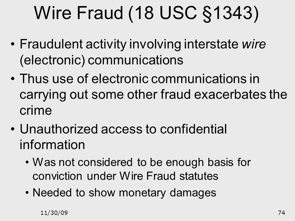 Wire Fraud (18 USC §1343) Fraudulent activity involving interstate wire (electronic) communications.