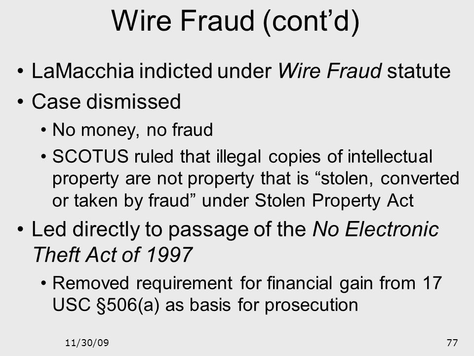 Wire Fraud (cont'd) LaMacchia indicted under Wire Fraud statute