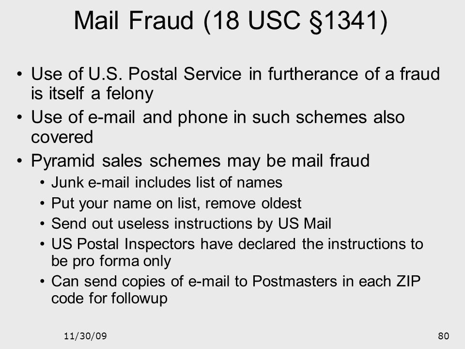 Mail Fraud (18 USC §1341) Use of U.S. Postal Service in furtherance of a fraud is itself a felony.