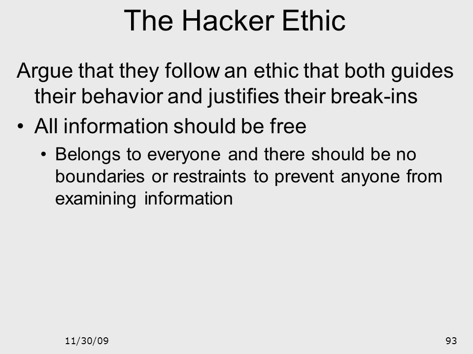 The Hacker Ethic Argue that they follow an ethic that both guides their behavior and justifies their break-ins.