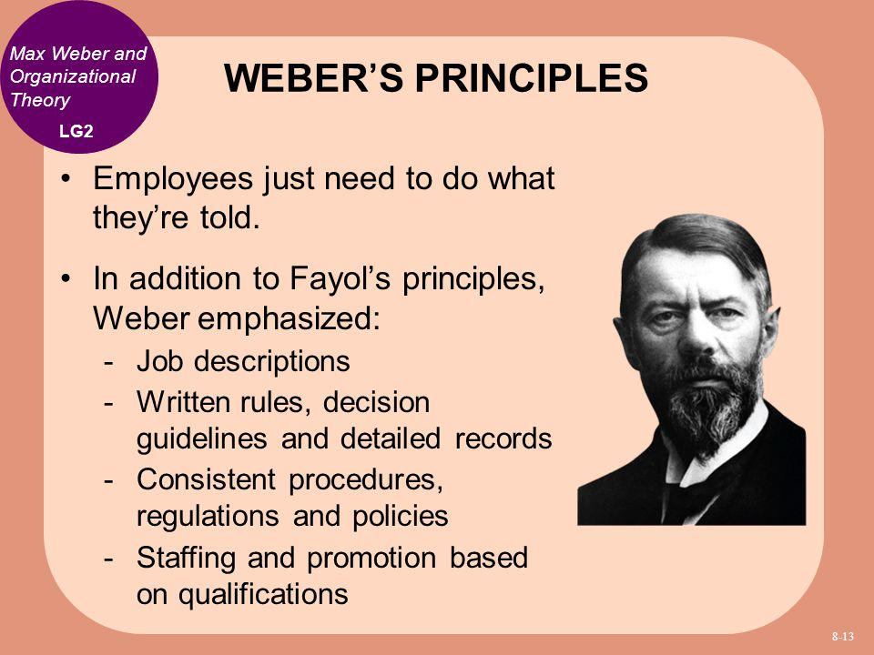 WEBER'S PRINCIPLES Employees just need to do what they're told.