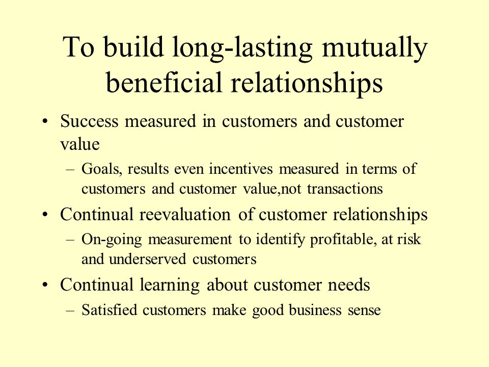 To build long-lasting mutually beneficial relationships