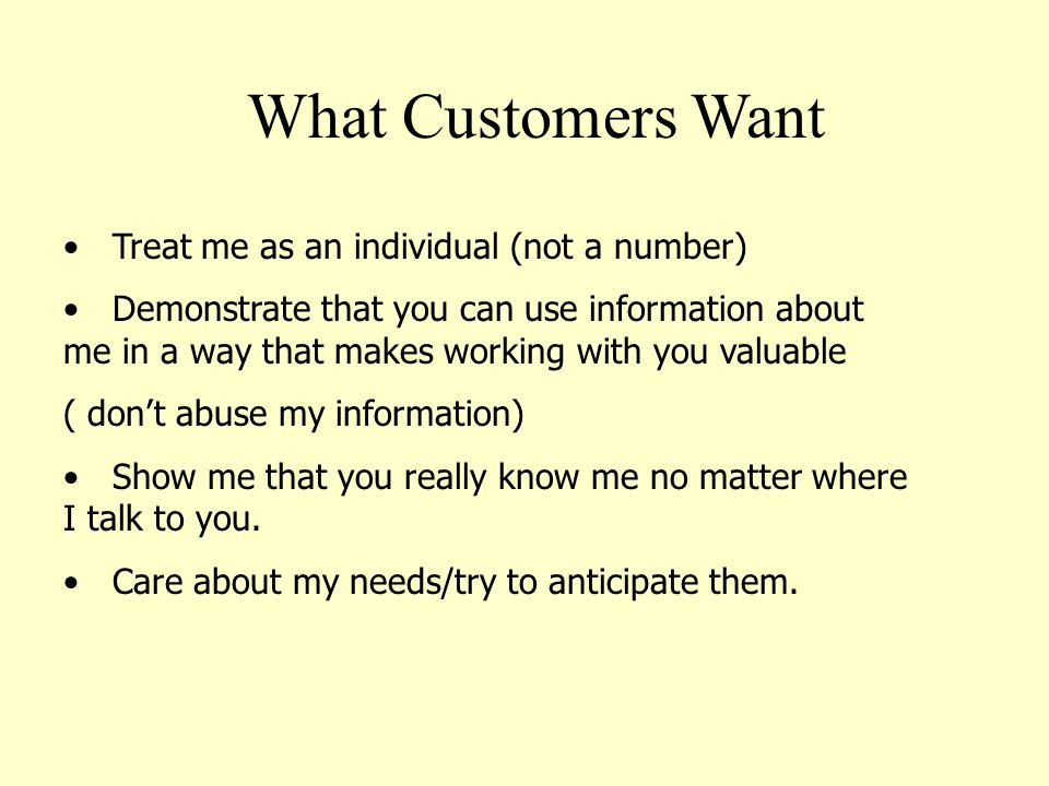 What Customers Want Treat me as an individual (not a number)