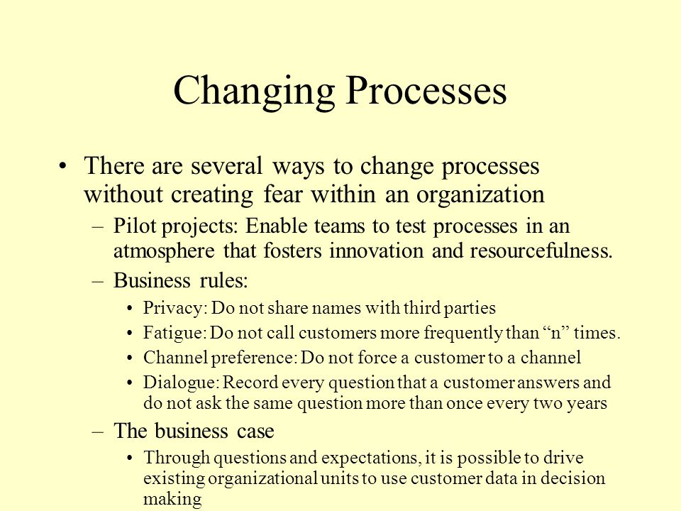 Changing Processes There are several ways to change processes without creating fear within an organization.