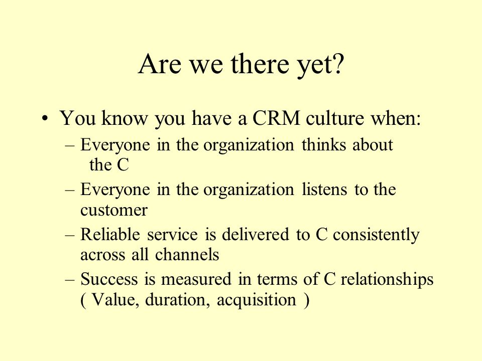 Are we there yet You know you have a CRM culture when: