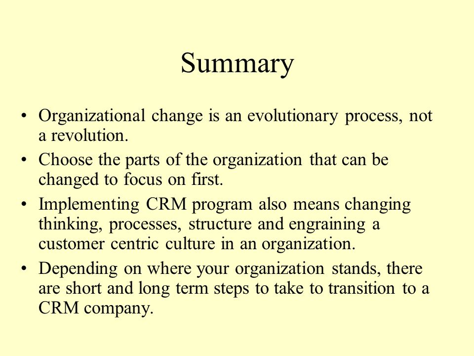 Summary Organizational change is an evolutionary process, not a revolution.
