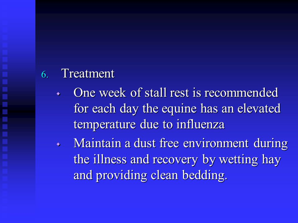 Treatment One week of stall rest is recommended for each day the equine has an elevated temperature due to influenza.