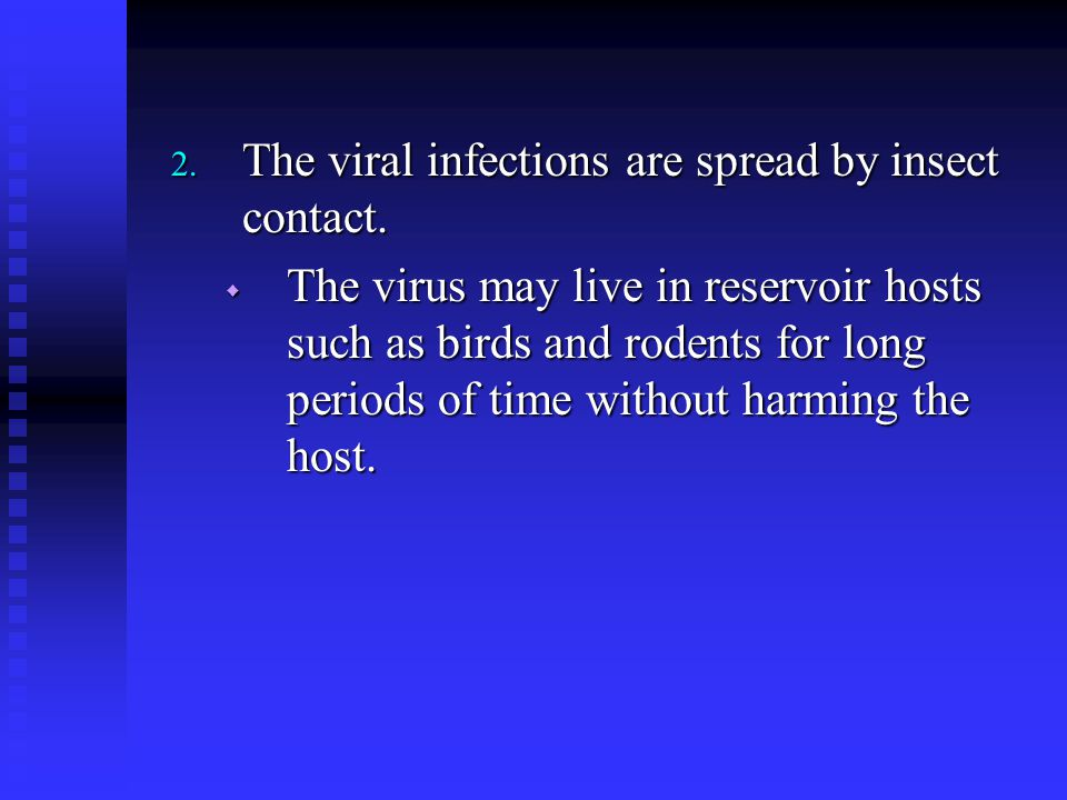 The viral infections are spread by insect contact.