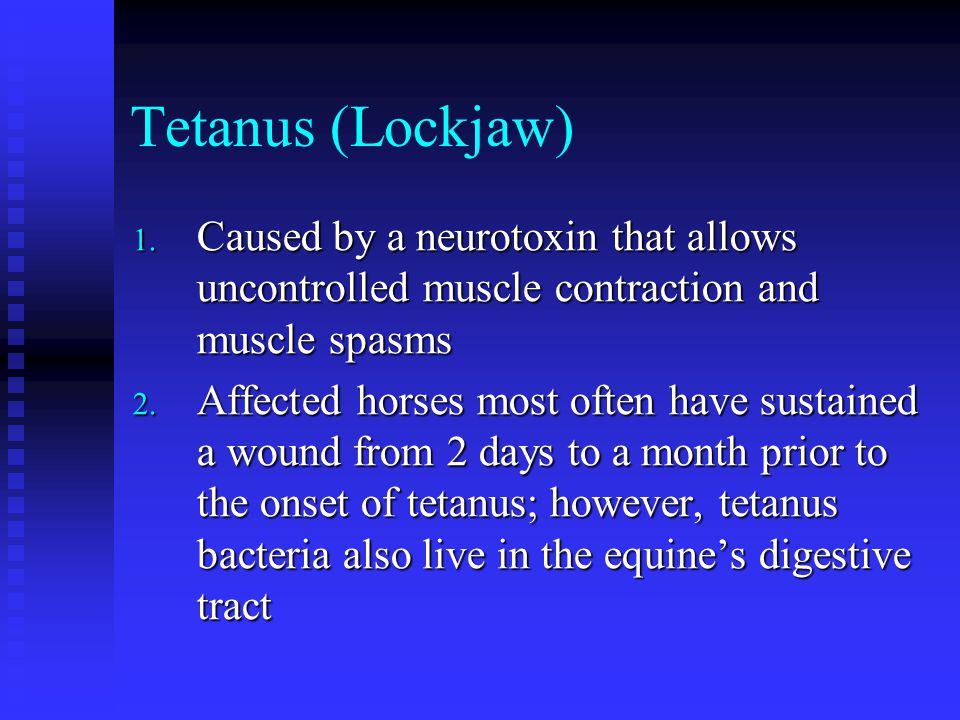 Tetanus (Lockjaw) Caused by a neurotoxin that allows uncontrolled muscle contraction and muscle spasms.
