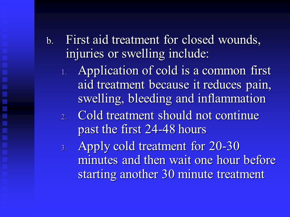 First aid treatment for closed wounds, injuries or swelling include: